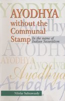 AYODHYA WITHOUT THE COMMUNAL STAMP: In the Name of Indian Secularism.