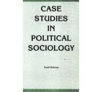 CASE STUDIES IN POLITICAL SOCIOLOGY.