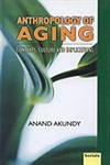 ANTHROPOLOGY OF AGING: Contexts, Culture and Implications.