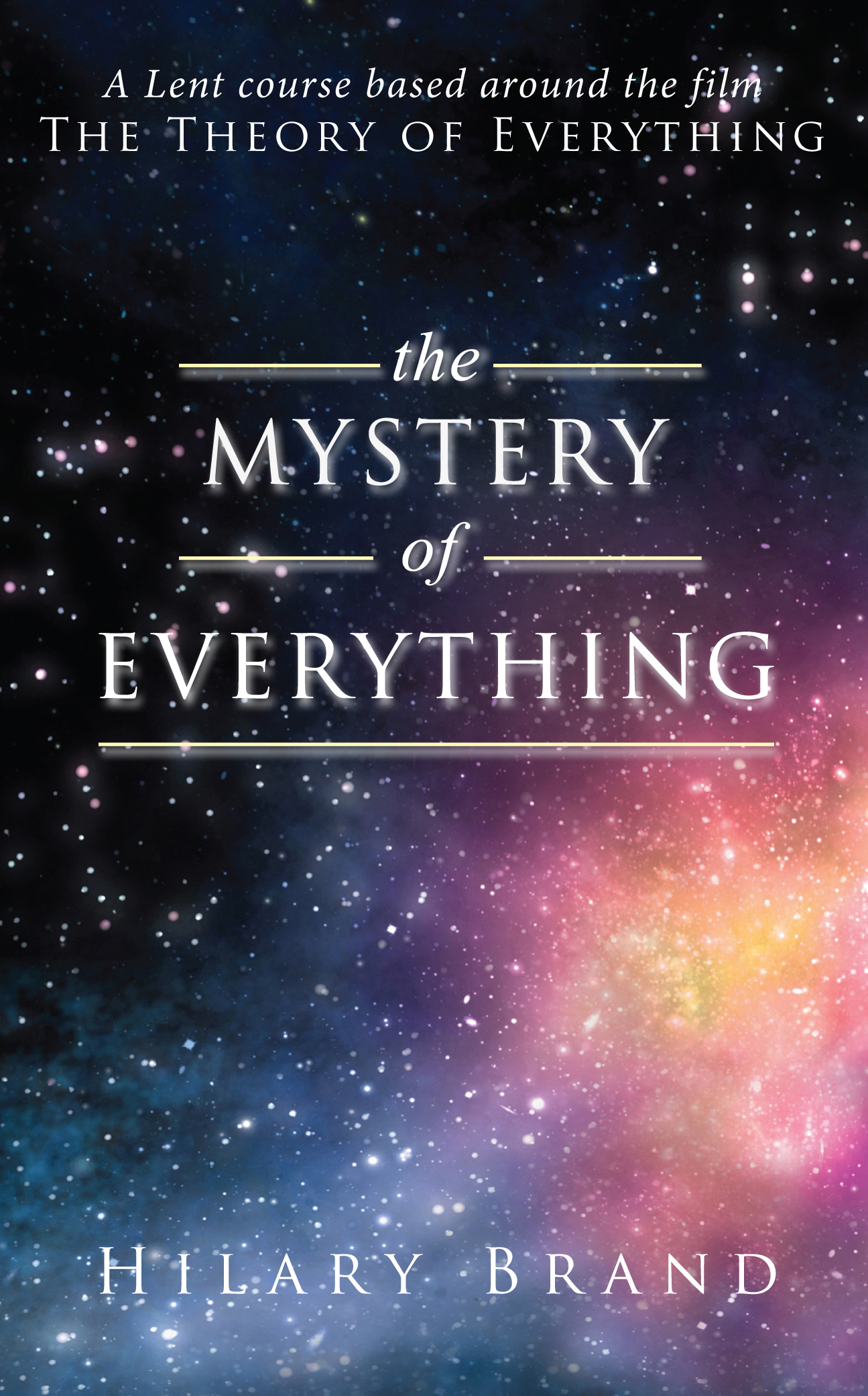 The Mystery of Everything: A Lent Course based around the film The Theory of Everything