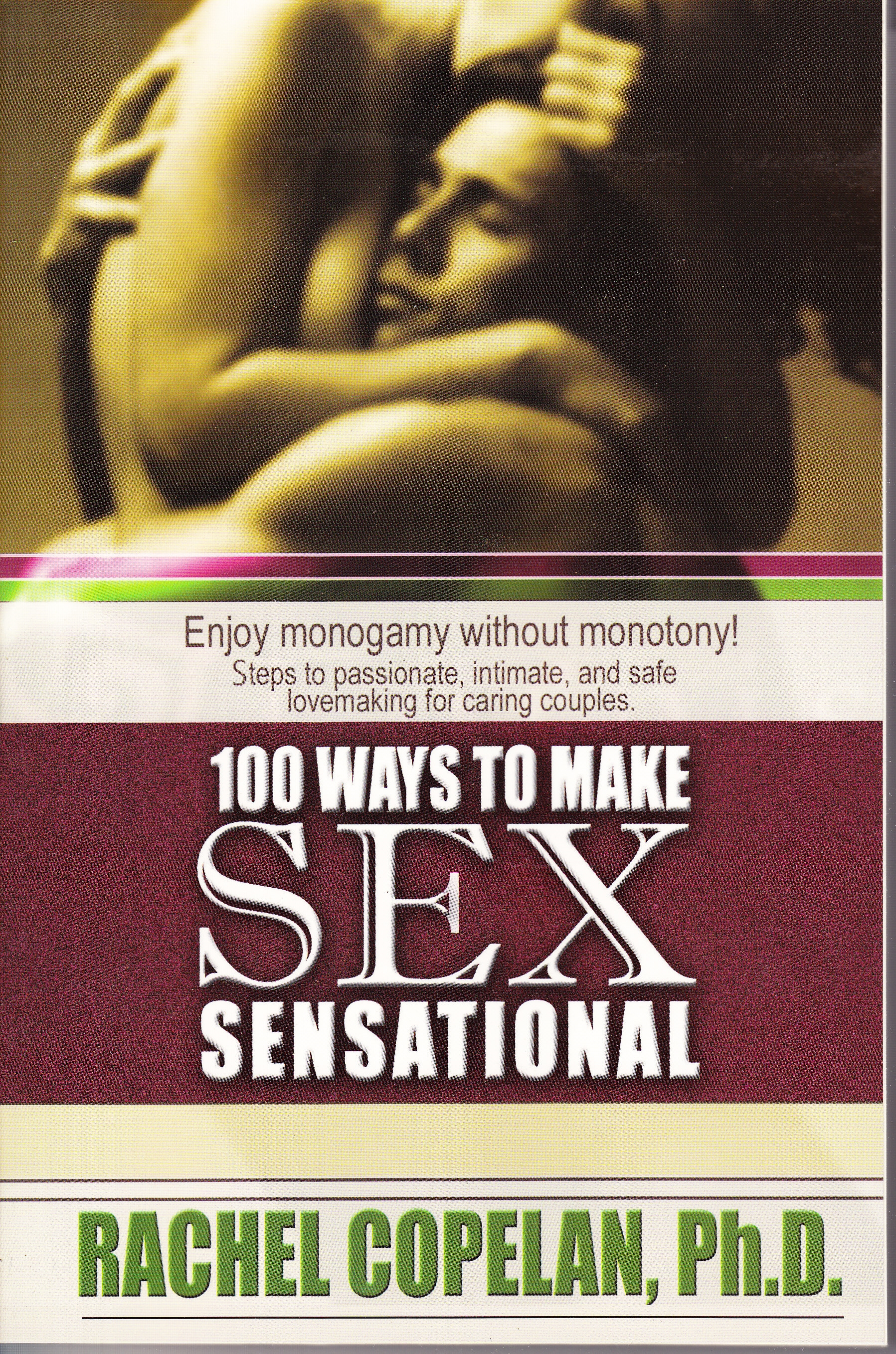 100 Ways to Make Sex Sensational: Enjoy Monogamy Without Monotony