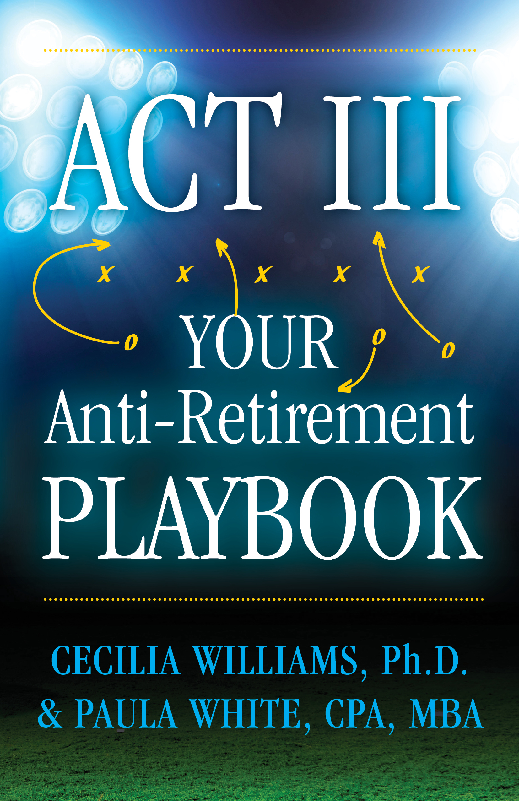 Act III Your Anti-Retirement Playbook