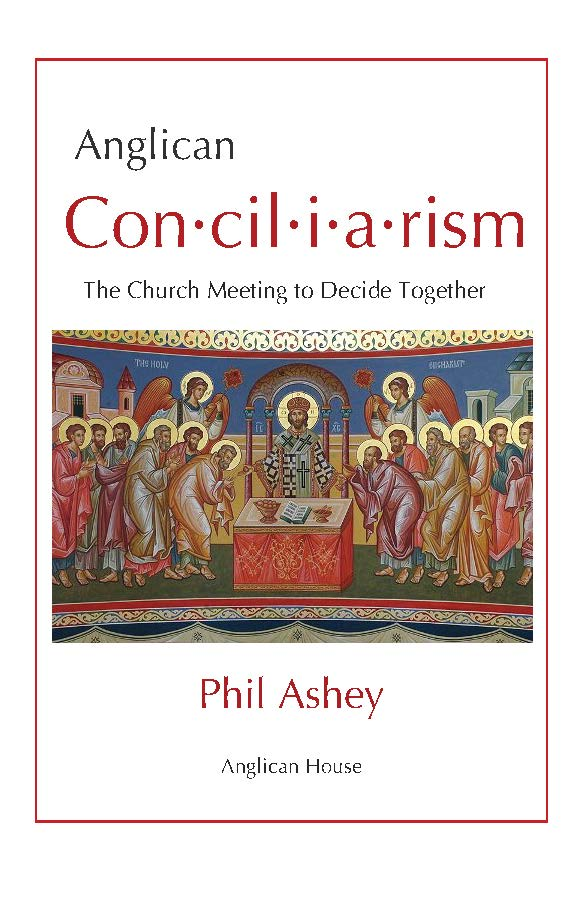 Anglican Conciliarism - The Church Meeting to Decide Together