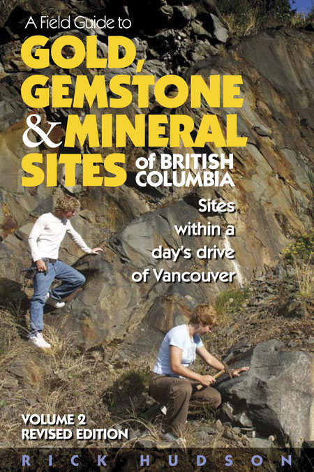 A Field Guide to Gold, Gemstone & Mineral Sites of British Columbia Vol. 2 Revised Edition