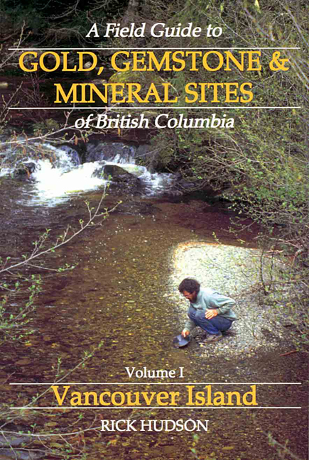 A Field Guide to Gold, Gemstone and Mineral Sites of British Columbia Vol. 1