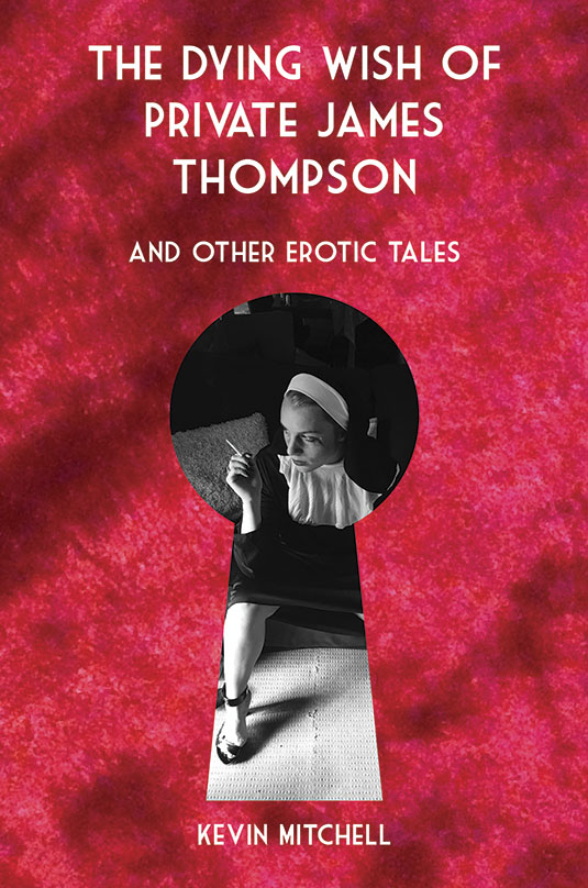 The Dying Wish of Private James Thompson and Other Erotic Tales