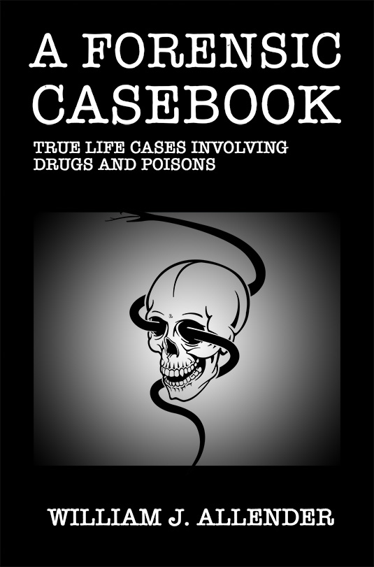 A Forensic Casebook: True Life Cases Involving Drugs and Poisons