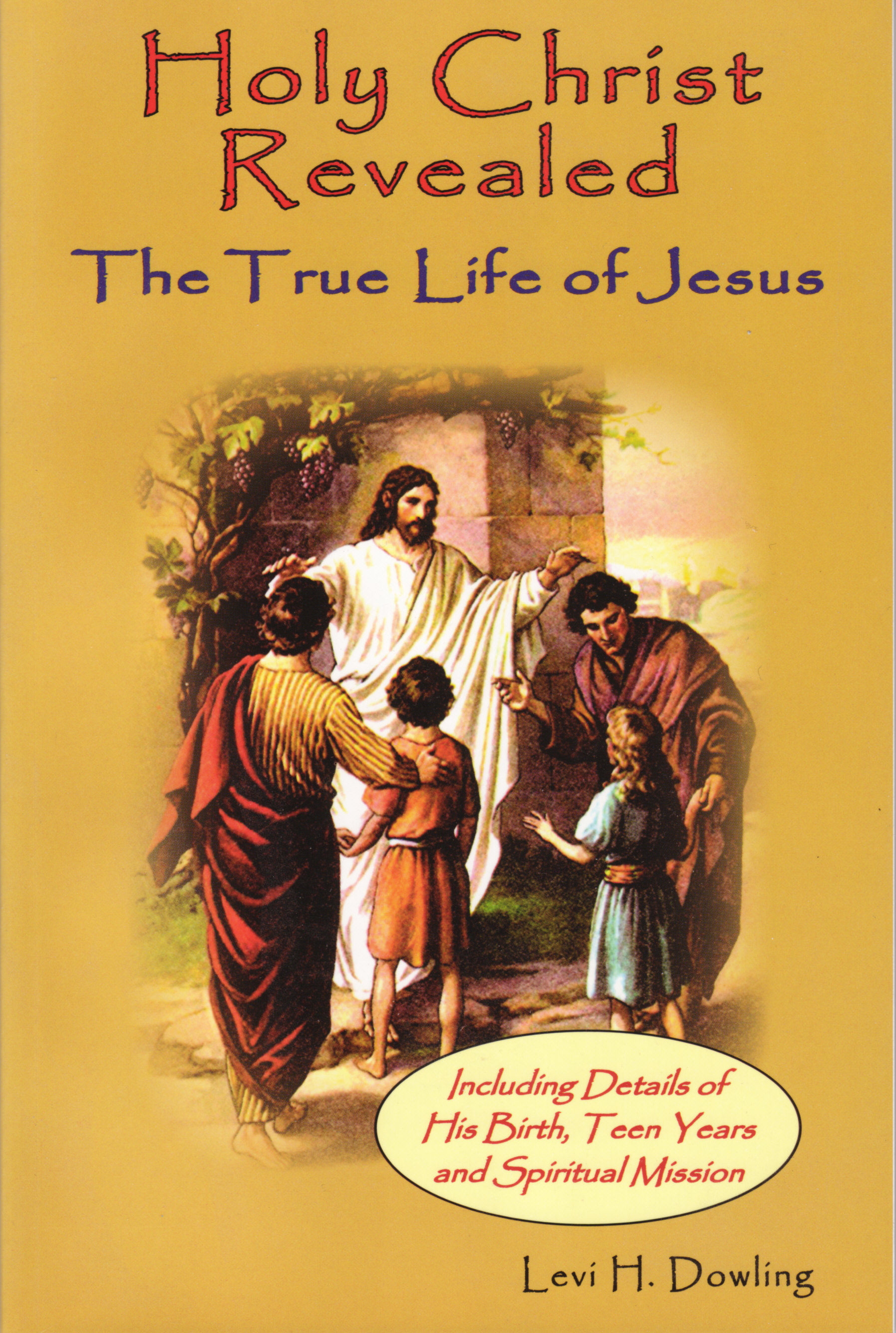Holy Christ Revealed, the True Life of Jesus