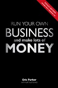 Run Your Own Business & Make Lots of Money