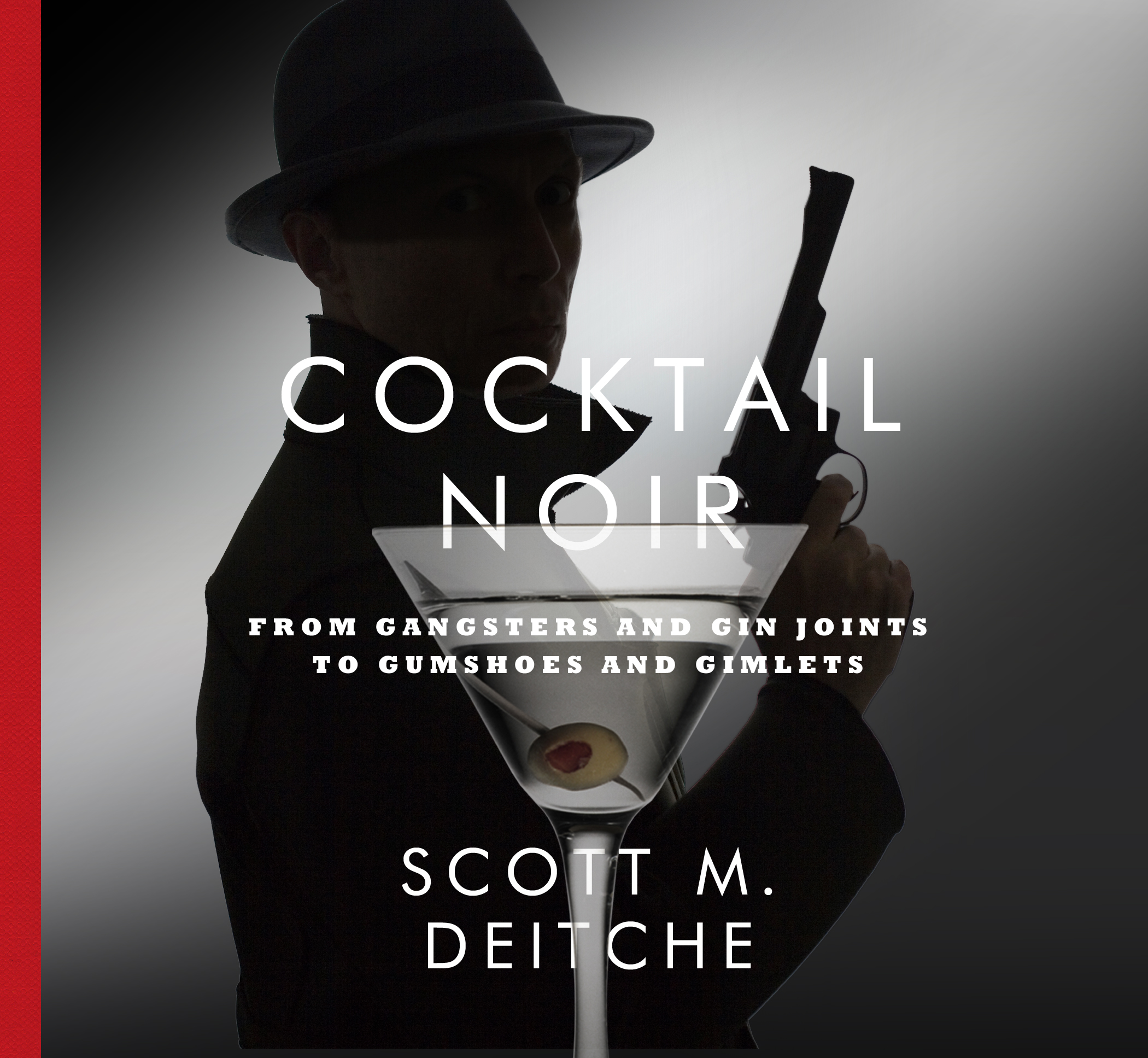Cocktail Noir: From Gangsters and Gin Joints to Gumshoes and Gimlets