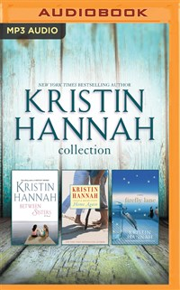 Kristin Hannah - Collection: Between Sisters & Home Again & Firefly Lane