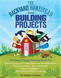 The Backyard Homestead Book of Building Projects