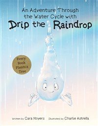 An Adventure Through the Water Cycle with Drip the Raindrop