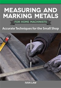 Measuring and Marking Metals for Home Machinists