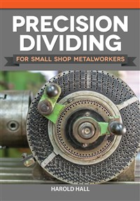 Precision Dividing for Small Shop Metalworkers