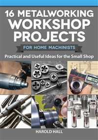 16 Metalworking Workshop Projects for Home Machinists