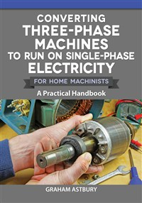 Converting Three-Phase Machines to Run on Single-Phase Electricity for Home Machinists