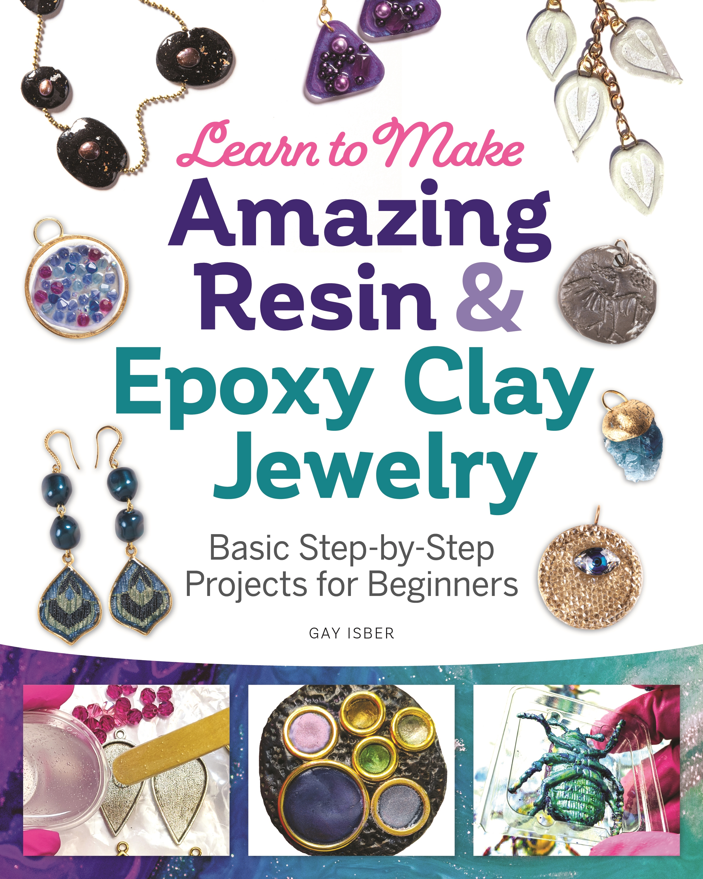 Learn to Make Amazing Resin & Epoxy Clay Jewelry