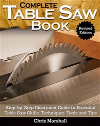 Complete Table Saw Book, Revised Edition