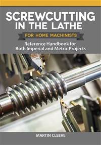 Screwcutting in the Lathe for Home Machinists