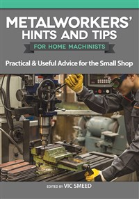 Metalworkers' Hints and Tips for Home Machinists