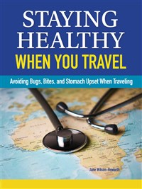 Staying Healthy When You Travel, New Edition