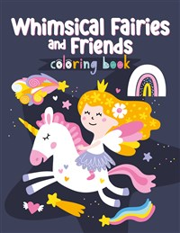 Whimsical Fairies and Friends Coloring Book