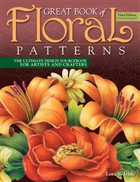 Great Book of Floral Patterns, Third Edition, Revised and Expanded
