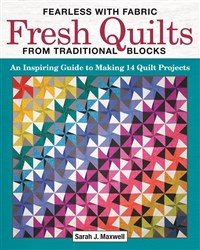 Fearless with Fabric Fresh Quilts from Traditional Blocks