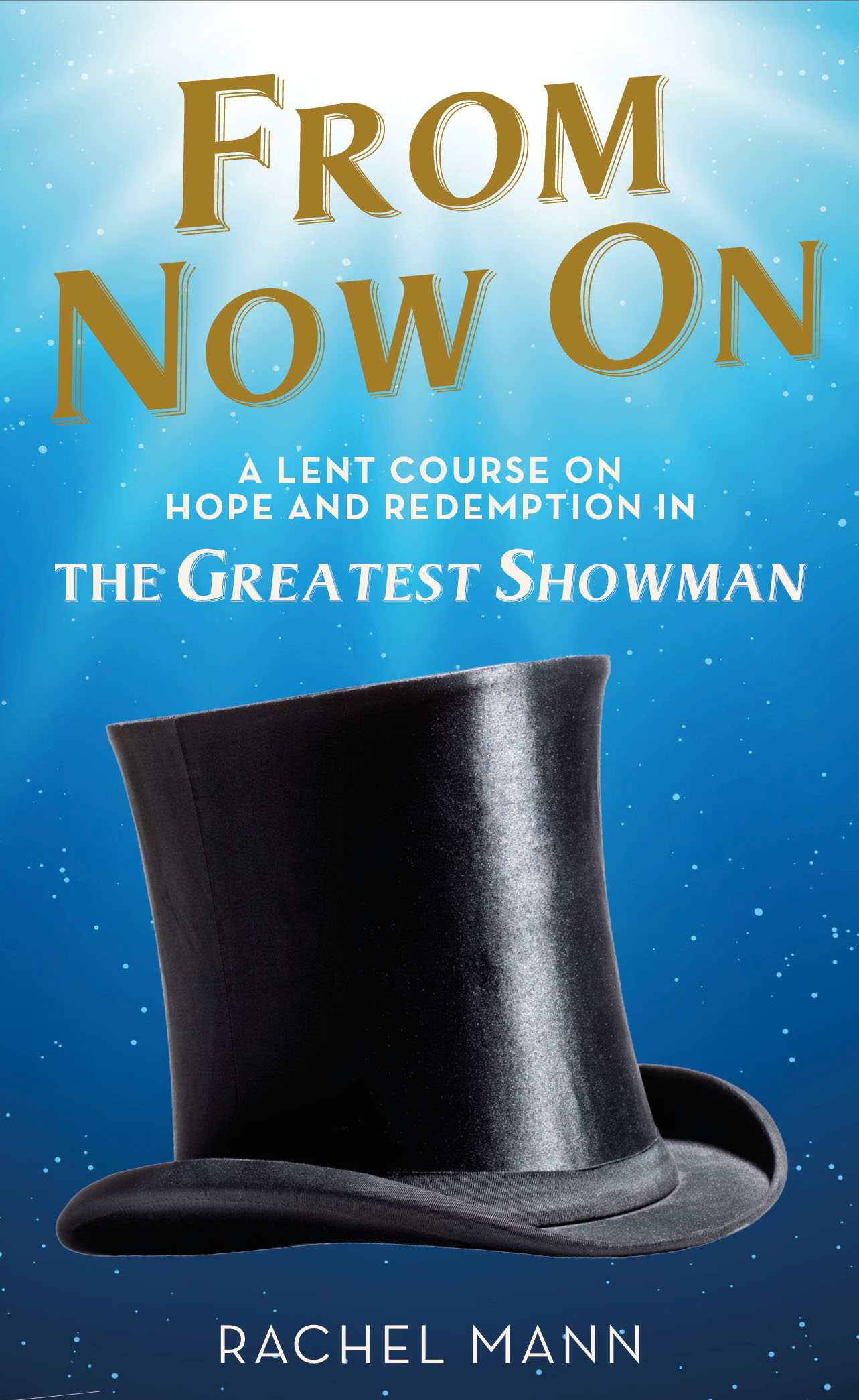 From Now On: A Lent Course on Hope and Redemption in The Greatest Showman