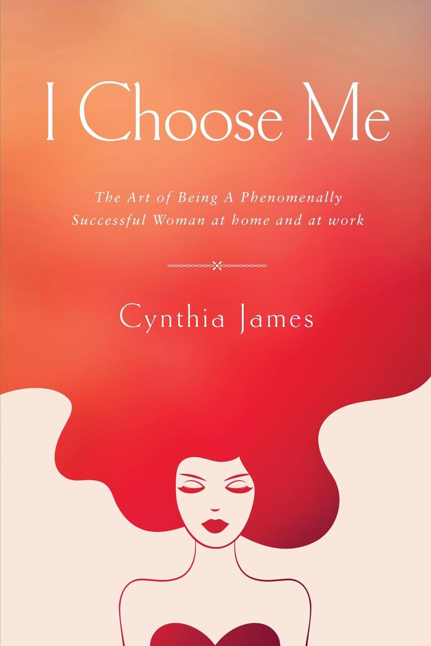 I Choose Me: The Art of Being a Phenomenally Successful Woman at Home and at Work