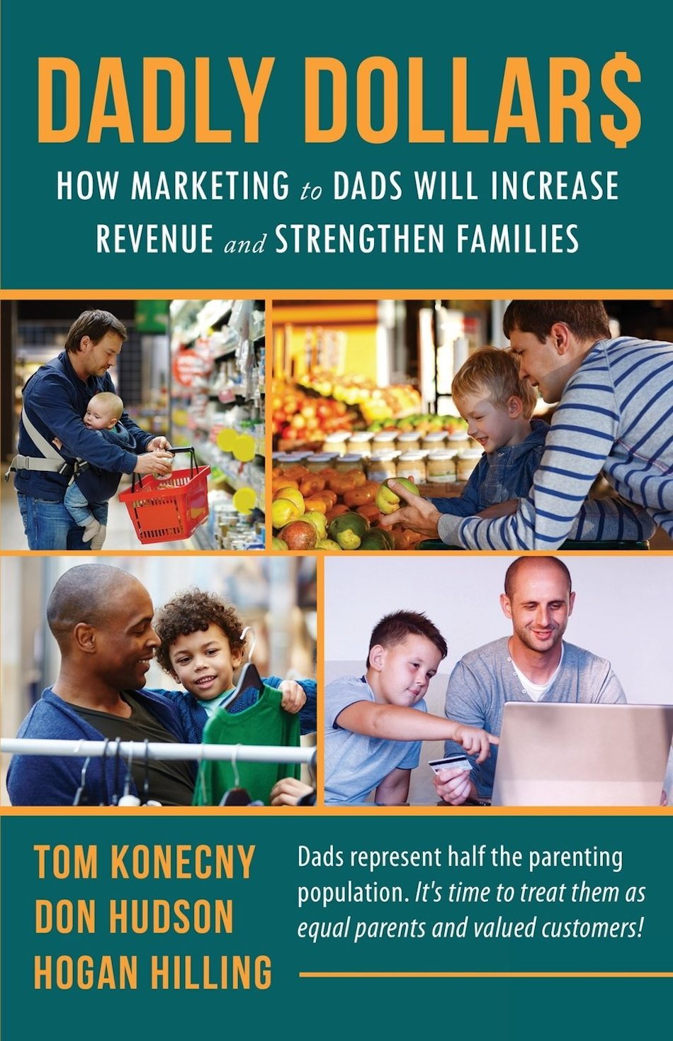 DADLY Dollar$: How Marketing to Dads Will Increase Revenue and Strengthen Families