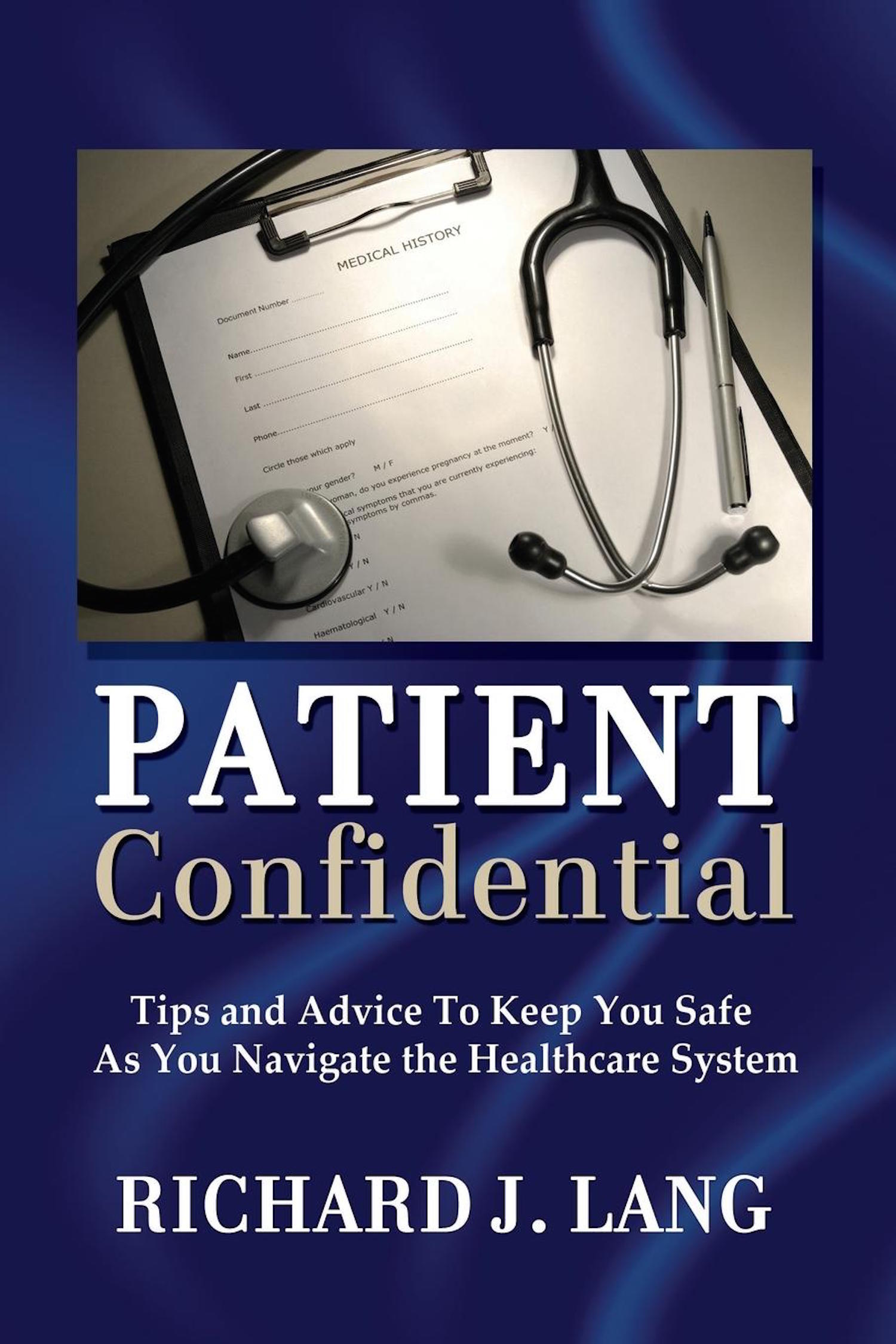 Patient Confidential: Tips and Advice to Keep You Safe As You Navigate the Healthcare System