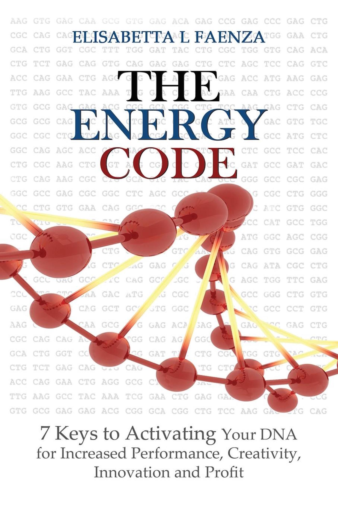 The Energy Code: 7 Keys to Activating Your DNA for Increased Productivity, Creativity, Innovation and Profit
