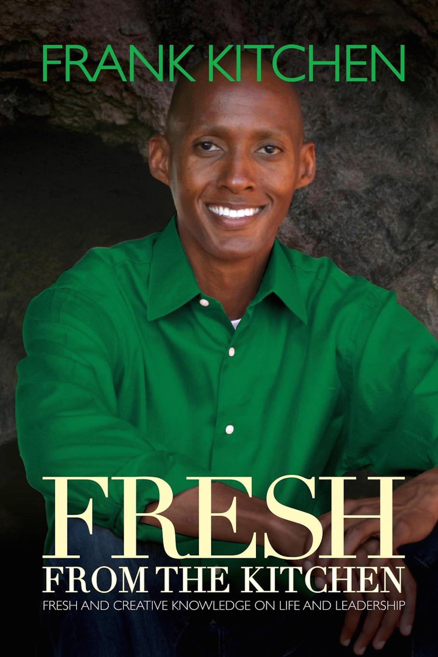 Fresh from the Kitchen: Fresh and Creative Knowledge on Life and Leadership