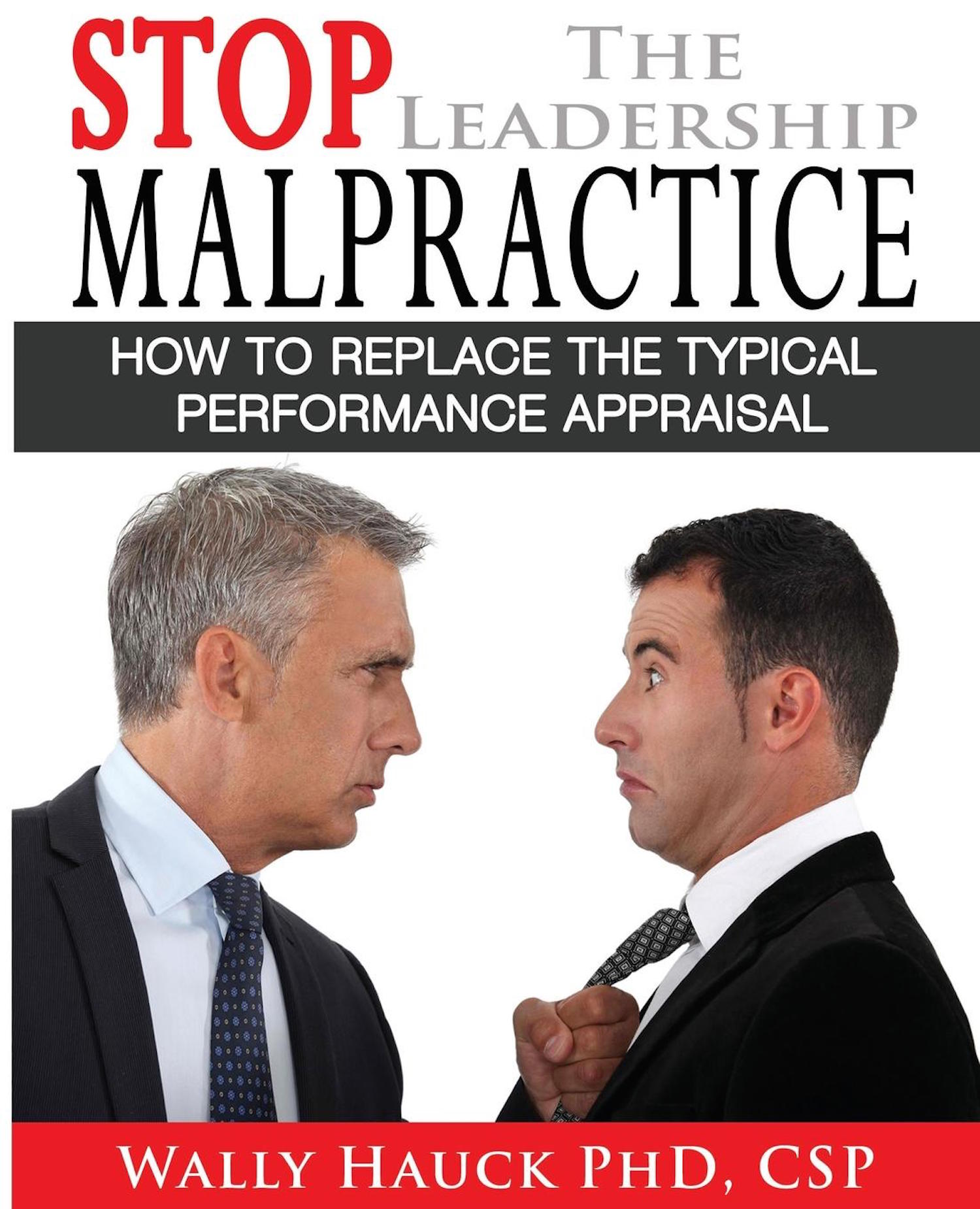 Stop the Leadership Malpractice: How to Replace the Typical Performance Appraisal