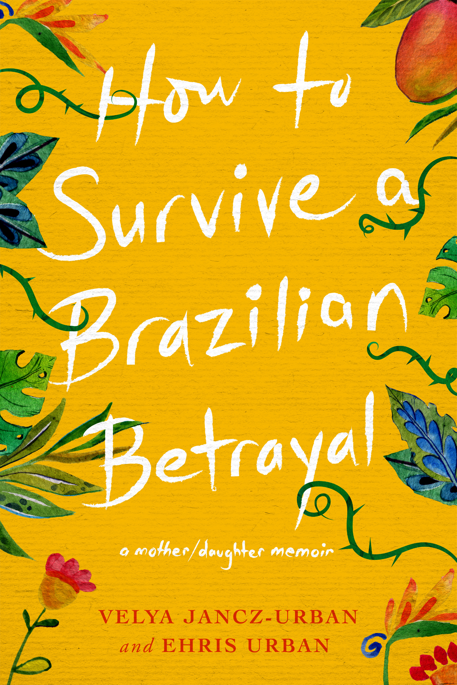 How to Survive a Brazilian Betrayal: A Mother-Daughter Memoir