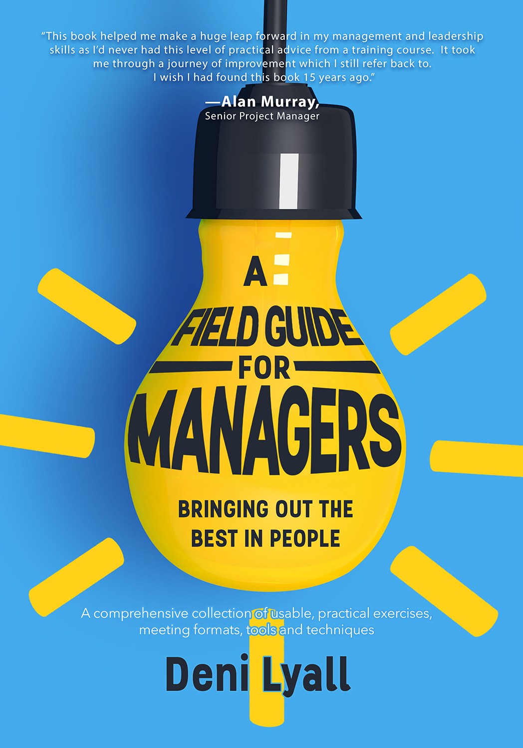 A Field Guide for Managers: bringing out the best in people