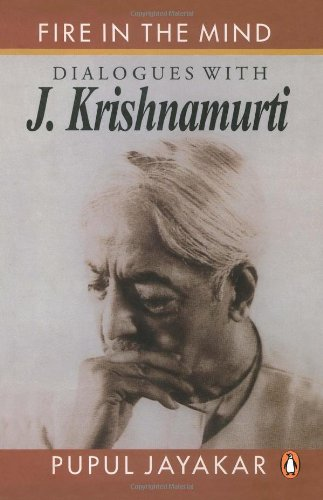 FIRE IN THE MIND: Dialogues with J. Krishnamutri.
