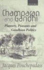 CHAMPARAN AND GANDHI: Planters, Peasants and Gandhian Politics.