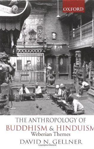 The Anthropology of Buddhism and Hinduism: Weberian Themes