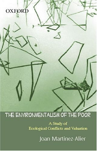 ENVIRONMENTALISM OF THE POOR: A Study of Ecological Conflicts and Valuation.