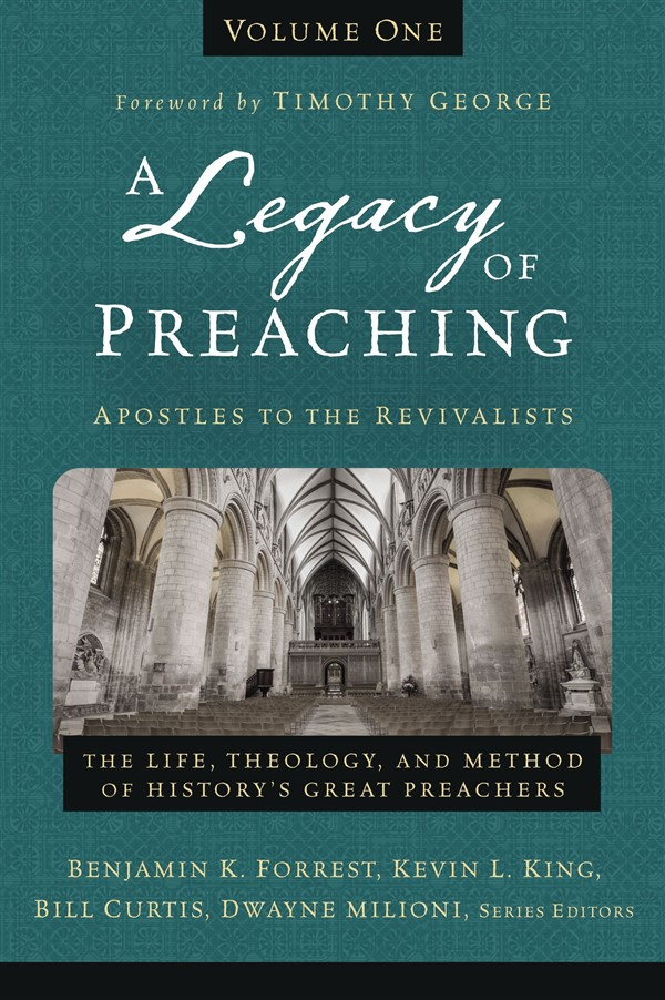 A Legacy of Preaching, Volume One---Apostles to the Revivalists