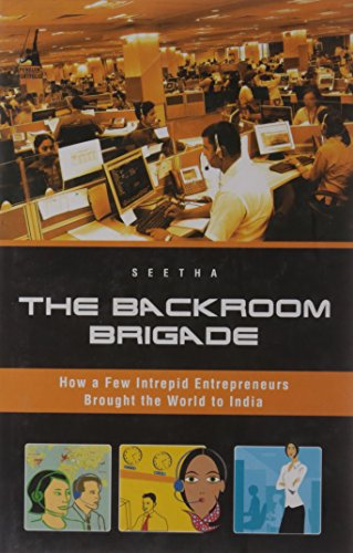 BACKROOM BRIGADE: How a few Intrepid Entrepreneurs Brought the World to India.