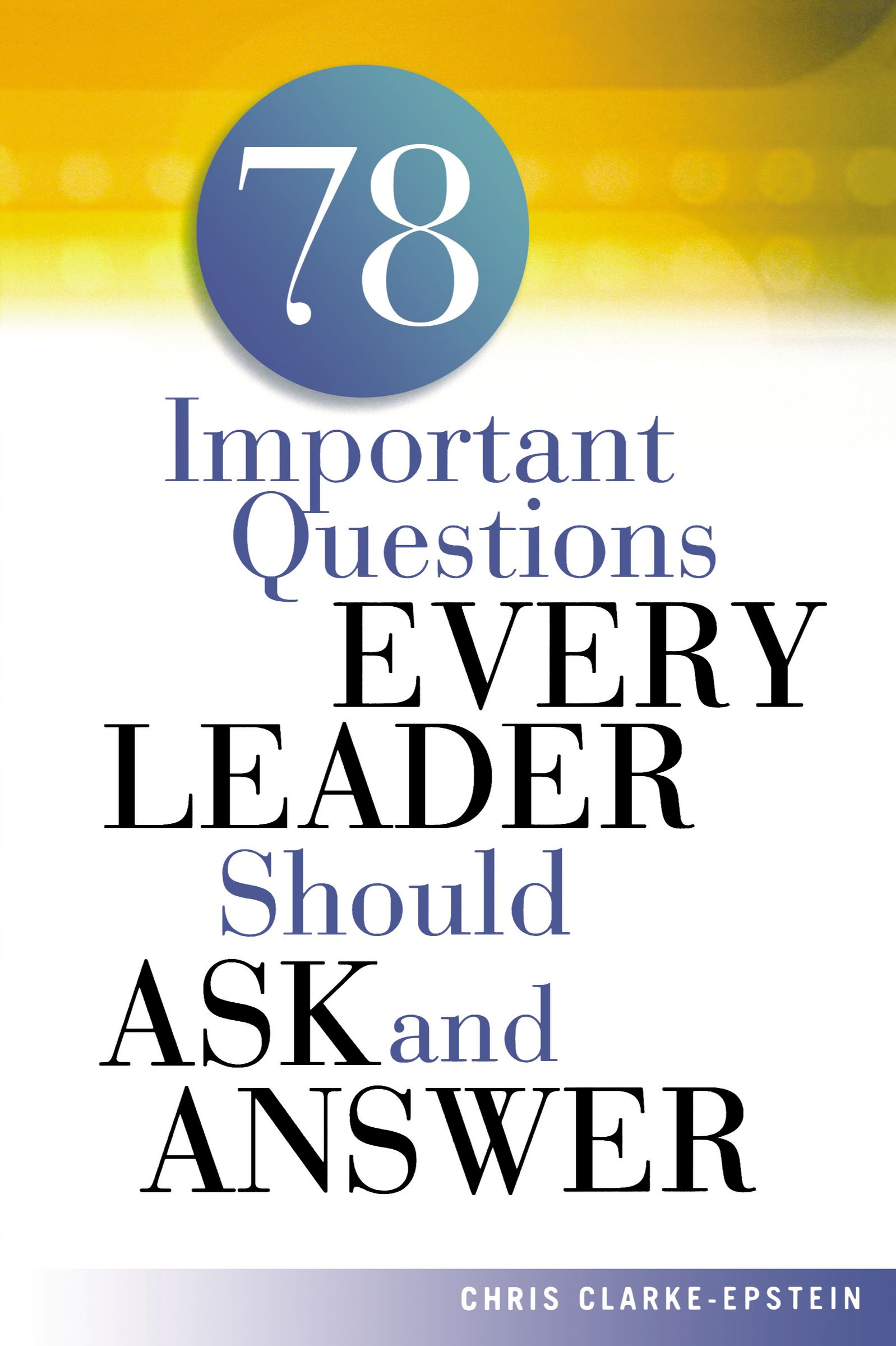 A 78 Important Questions Every Leader Should Ask and Answer