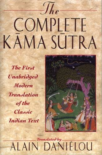 COMPLETE KAMASUTRA: The First Unabridged Modern Translation Of The Classic Indian Text By Vatsyayana- Including The Jayamangala Commentary From The Sanskrit By Yashodhara And Extracts From The Hindi Commentary By Devdatta Shastra.