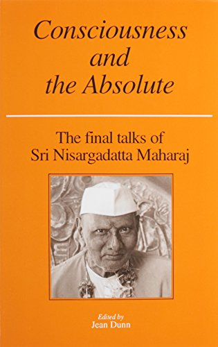CONSCIOUSNESS AND THE ABSOLUTE: The Final Talks of Sri Nisargadatta Maharaj.
