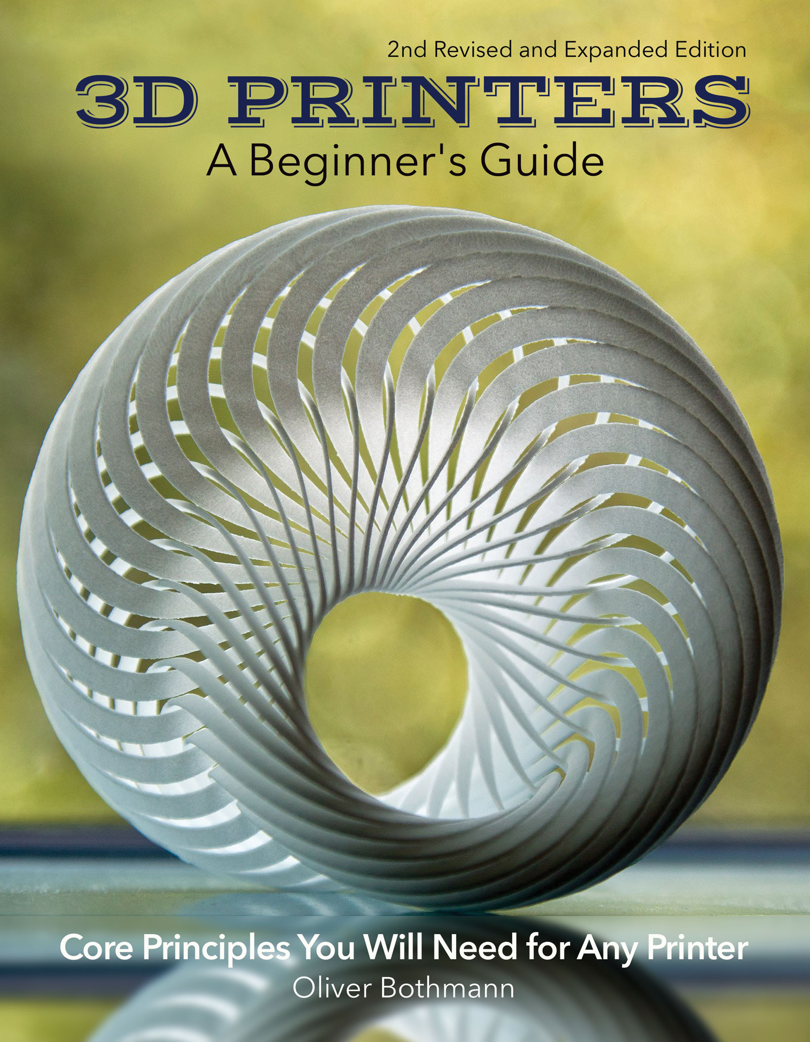 3D Printers: A Beginner's Guide, 2nd Revised and Expanded Edition