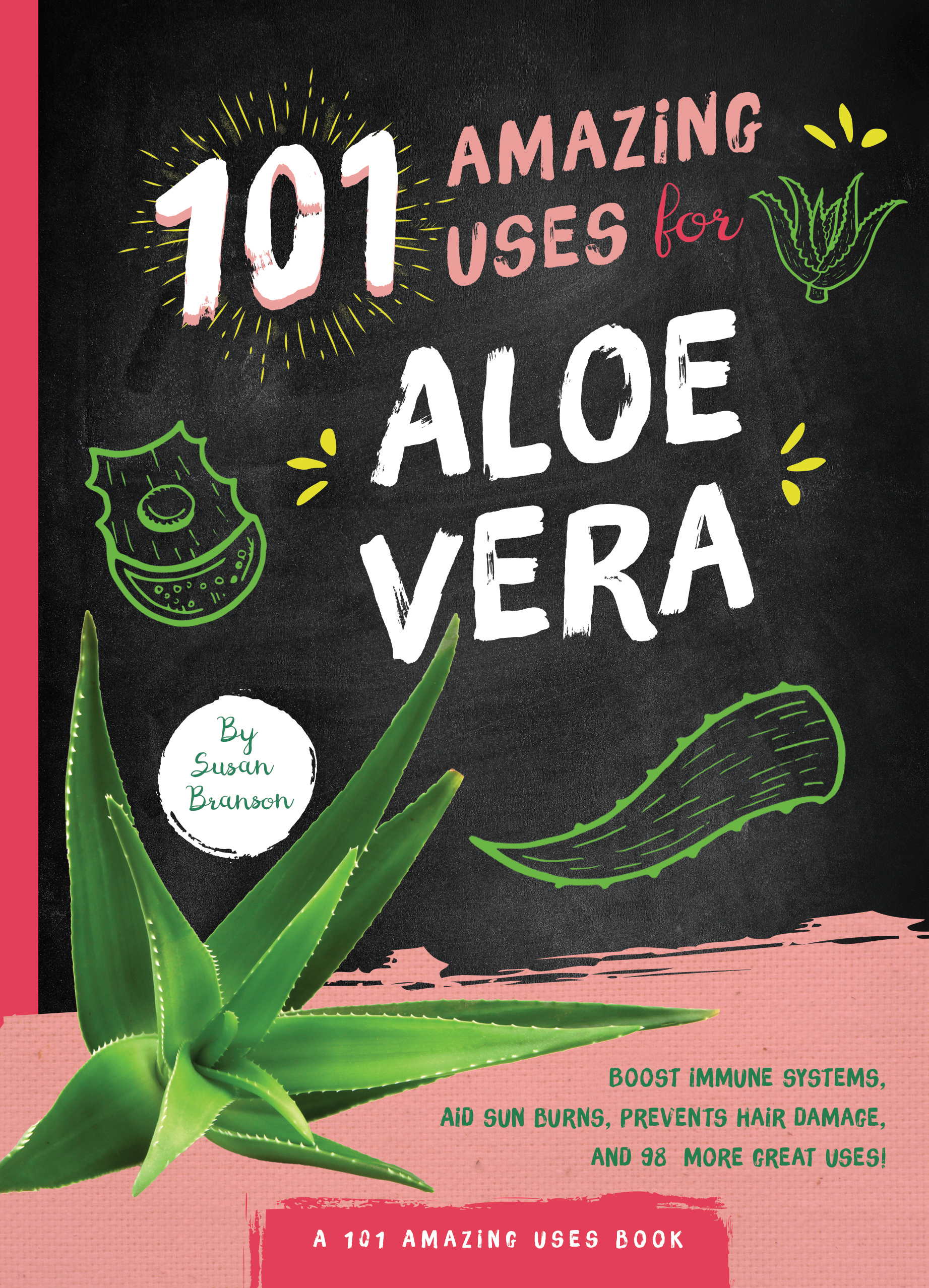 101 Amazing Uses for Aloe Vera