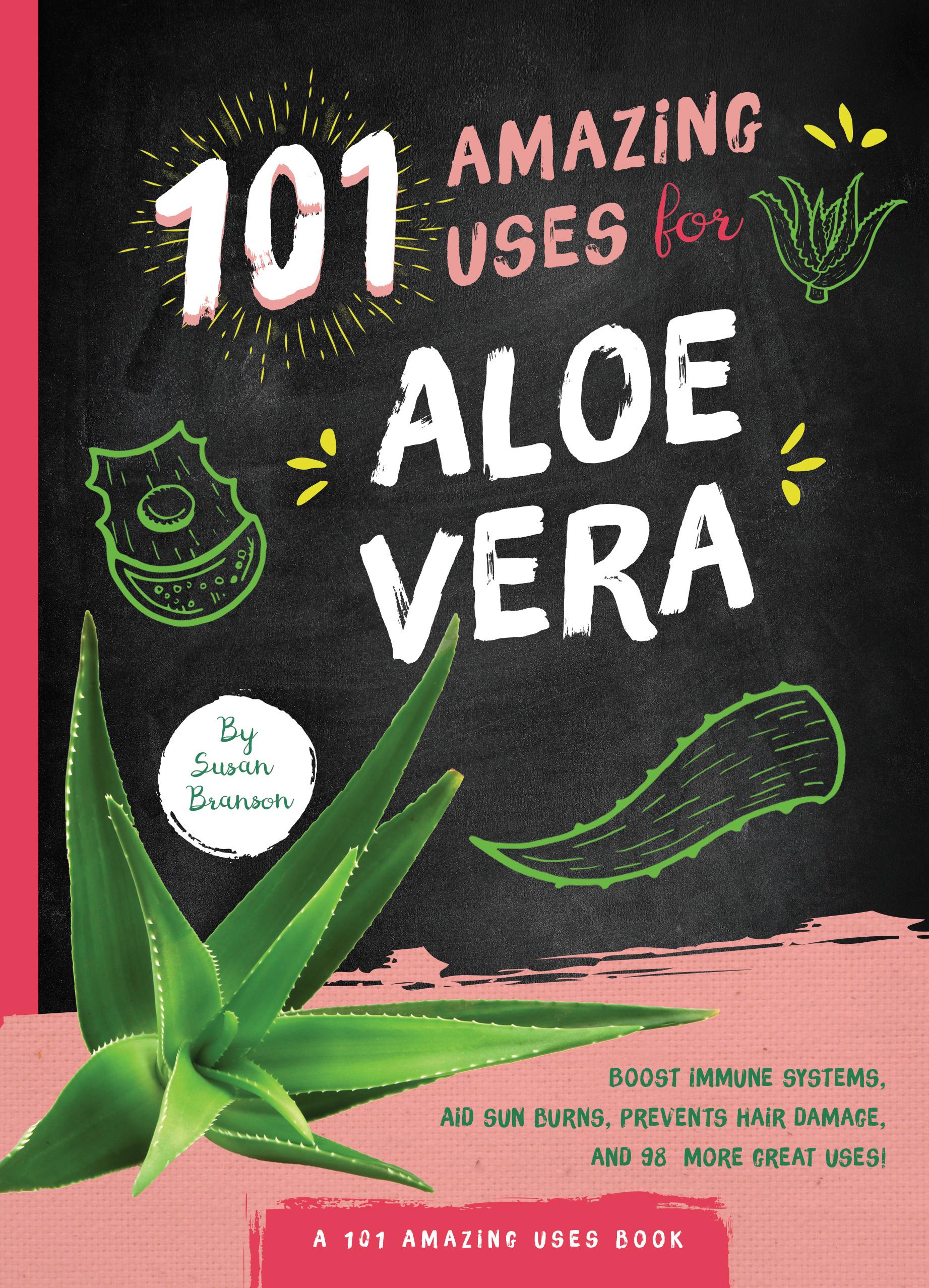 101 Amazing Uses for Aloe Vera